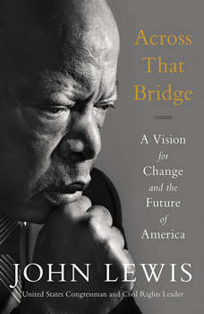 Across That Bridge: A Vision for Change and the Future of America, John Lewis