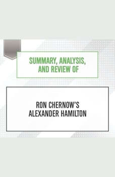 Summary, Analysis, and Review of Ron Chernow's Alexander Hamilton, Start Publishing Notes