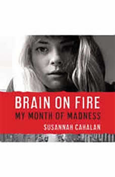 Brain on Fire: My Month of Madness My Month of Madness, Susannah Cahalan