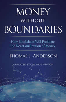 Money Without Boundaries: How Blockchain Will Create a New Global Currency, Thomas J. Anderson