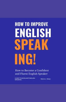 How to Improve English Speaking: How to Become a Confident and Fluent English Speaker, Marvin L.Wiese