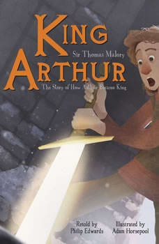 King Arthur: The Story of How Arthur Became King, Philip Edwards