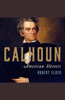 Calhoun: American Heretic, Robert Elder