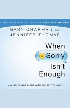 When Sorry Isn't Enough: Making Things Right with Those You Love, Gary Chapman