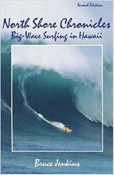 North Shore Chronicles: Big-Wave Surfing in Hawaii, Bruce Jenkins
