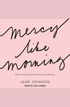 Mercy Like Morning: Discovering Truth in Seasons of Waiting, Jane Johnson