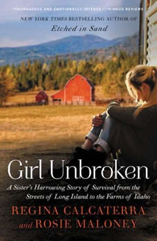 Girl Unbroken: A Sister's Harrowing Story of Survival from The Streets of Long Island to the Farms of Idaho, Regina Calcaterra