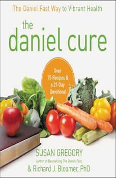 The Daniel Cure: The Daniel Fast Way to Vibrant Health, Susan Gregory