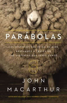 Parables: The Mysteries of God's Kingdom Revealed Through the Stories Jesus Told The Mysteries of God's Kingdom Revealed Through the Stories Jesus Told, John F. MacArthur