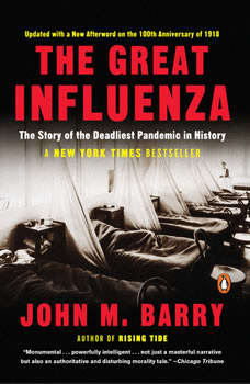 The Great Influenza: The Epic Story of the Deadliest Plague in History, John M. Barry