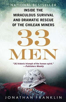33 Men: Inside the Miraculous Survival and Dramatic Rescue of the Chilean Miners Inside the Miraculous Survival and Dramatic Rescue of the Chilean Miners, Jonathan Franklin