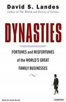 Dynasties: Fortunes and Misfortunes of the World's Great Family Businesses, David S. Landes