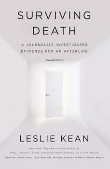 Surviving Death: A Journalist Investigates Evidence for an Afterlife, Leslie Kean