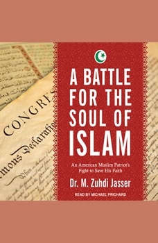 A Battle for the Soul of Islam: An American Muslim Patriot's Fight to Save His Faith, Dr. M. Zuhdi Jasser