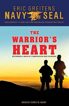 The Warrior's Heart: Becoming a Man of Compassion and Courage, Eric Greitens