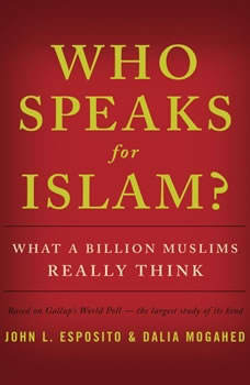 Who Speaks for Islam?: What a Billion Muslims Really Think, John L. Esposito