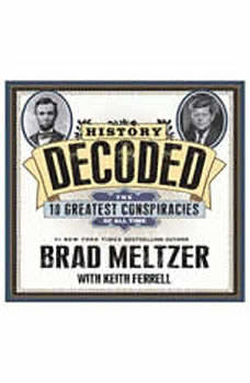 History Decoded: The Ten Greatest Conspiracies of All Time The Ten Greatest Conspiracies of All Time, Brad Meltzer