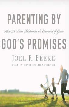 Parenting by God's Promises, Joel R. Beeke