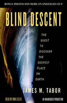 Blind Descent: The Quest to Discover the Deepest Place on Earth The Quest to Discover the Deepest Place on Earth, James M. Tabor