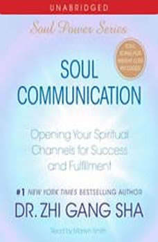Soul Communication: Opening Your Spiritual Channels for Success and Fulfillment, Zhi Gang Sha