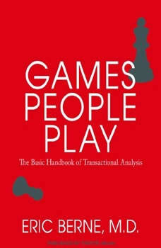 Games People Play: The Basic Handbook of Transactional Analysis, Eric Berne