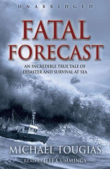 Fatal Forecast: An Incredible True Story of Disaster and Survival at Sea, Michael Tougias