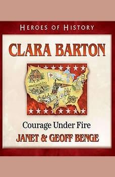 Clara Barton: Courage Under Fire, Janet Benge
