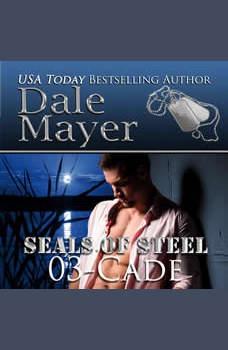 Cade: Book 3 of SEALs of Steel, Dale Mayer