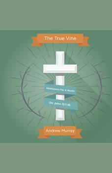 The True Vine: Meditations For A Month On John 15:1-16, Andrew Murray