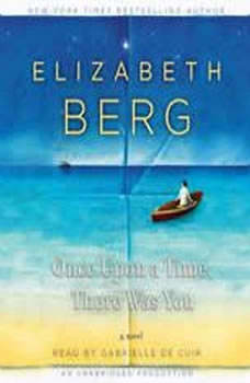 Once Upon a Time, There Was You, Elizabeth Berg