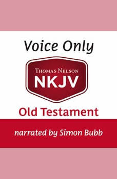 Voice Only Audio Bible - New King James Version, NKJV (Narrated by Simon Bubb): Old Testament, Thomas Nelson