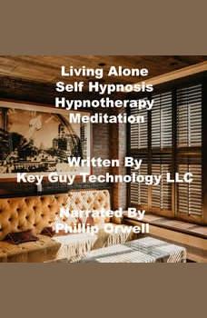 Living Alone Self Hypnosis Hypnotherapy Meditation, Key Guy Technology LLC