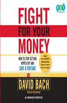 Fight For Your Money: How to Stop Getting Ripped Off and Save a Fortune How to Stop Getting Ripped Off and Save a Fortune, David Bach