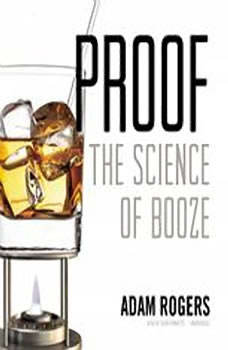 Proof: The Science of Booze The Science of Booze, Adam Rogers