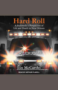 Hard Roll: A Paramedic's Perspective of Life and Death in New Orleans, Jon McCarthy