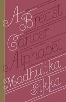 A Breast Cancer Alphabet, Madhulika Sikka