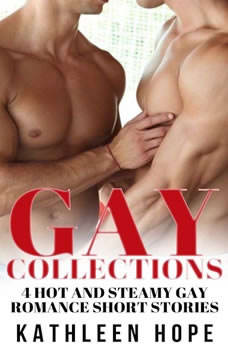 Gay: 4 Hot and Steamy Gay Romance Short Stories, Kathleen Hope