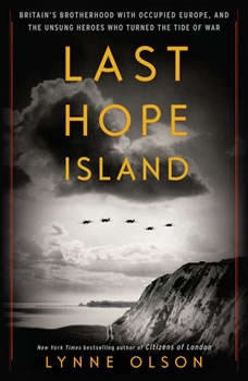 Last Hope Island: Britain, Occupied Europe, and the Brotherhood That Helped Turn the Tide of War, Lynne Olson