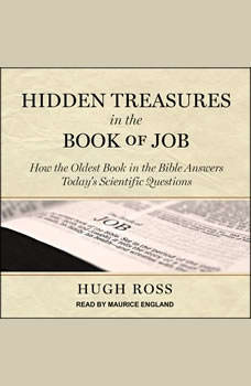 Hidden Treasures in the Book of Job: How the Oldest Book in the Bible Answers Today's Scientific Questions, Hugh Ross