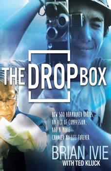 The Drop Box: How 500 Abandoned Babies, an Act of Compassion, and a Movie Changed My Life Forever, Brian Ivie