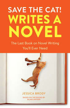 Save the Cat! Writes a Novel: The Last Book On Novel Writing You'll Ever Need, Jessica Brody