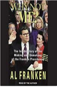 Why Not Me?: The Inside Story Behind the Making and the Unmaking of the Franken Presidency The Inside Story Behind the Making and the Unmaking of the Franken Presidency, Al Franken