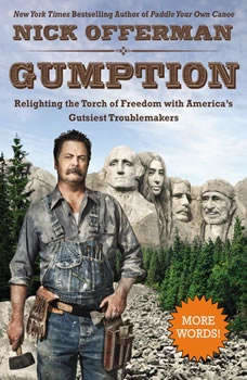 Gumption: Relighting the Torch of Freedom with America's Gutsiest Troublemakers Relighting the Torch of Freedom with America's Gutsiest Troublemakers, Nick Offerman