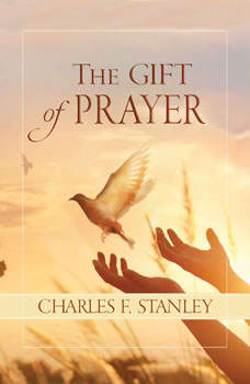 The Gift of Prayer, Charles F. Stanley (personal)