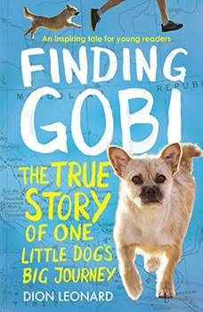 Finding Gobi: Young Reader's Edition: The True Story of One Little Dog's Big Journey The True Story of One Little Dog's Big Journey, Dion Leonard