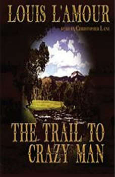 The Trail to Crazy Man, Louis L'Amour