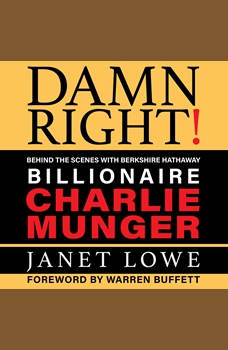 Damn Right: Behind the Scenes with Berkshire Hathaway Billionaire Charlie Munger (Revised), Janet Lowe