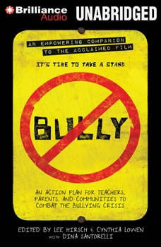 Bully: An Action Plan for Teachers, Parents, and Communities to Combat the Bullying Crisis, Lee Hirsch