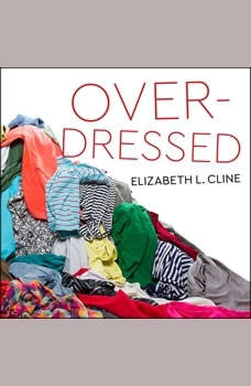 Overdressed: The Shockingly High Cost of Cheap Fashion, Elizabeth L. Cline