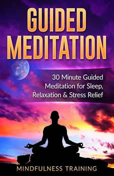 Guided Meditation: 30 Minute Guided Meditation for Sleep, Relaxation, & Stress Relief ((Self Hypnosis, Affirmations, Guided Imagery & Relaxation Techniques), Mindfulness Training